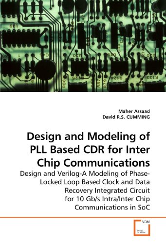 Design and Modeling of PLL Based CDR for Inter Chip Communications: Design and Verilog-A Modeling of Phase-Locked Loop Based Clock and Data Recovery ... Gb/s Intra/Inter Chip Communications in SoC (Clock Data Recovery)