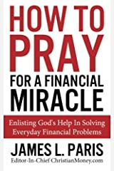How To Pray For A Financial Miracle: Enlisting God's Help In Solving Everyday Financial Problems Paperback