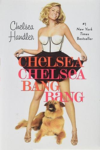 By Chelsea Handler: Chelsea Chelsea Bang Bang