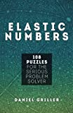 Elastic Numbers: 108 Puzzles for the Serious Problem Solver