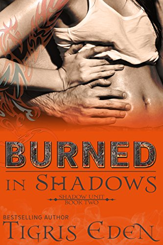 Burned In Shadows (Shadow Unit Book 2) by [Eden, Tigris]