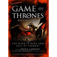 Game of Thrones Psychology: The Mind is Dark and Full of Terrors (Popular Culture Psychology Book 4)