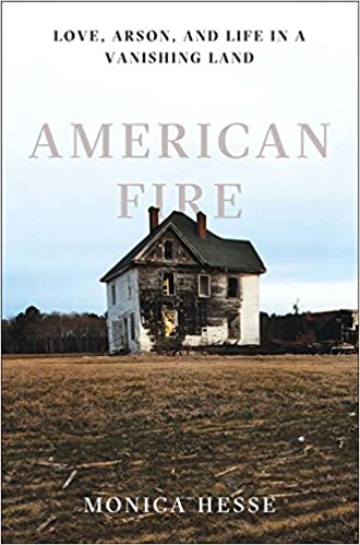 American Fire: Love, Arson, and Life in a Vanishing Land: Monica Hesse:  9781631490514: Amazon.com: Books