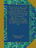 Sketches of a Tour to the Lakes: Of the Character and Customs of the Chippeway Indians, and of Incidents Connected with the Treaty of Fond Du Lac. by ... Language, Formed in Part, and As Far