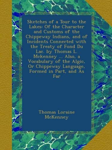 Sketches of a Tour to the Lakes: Of the Character and Customs of the Chippeway Indians, and of Incidents Connected with the Treaty of Fond Du Lac. by ... Language, Formed in Part, and As Far by Ulan Press
