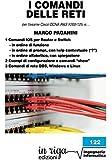 I comandi delle reti: Per l'esame Cisco CCNA v6 R&S #200-125