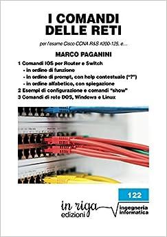 I comandi delle reti: Per l'esame Cisco CCNA v6 R&S #200-125 (in riga ingegneria)