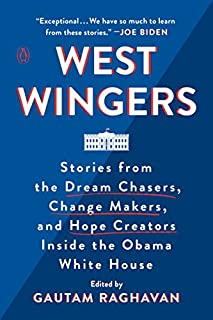 Book Cover: West Wingers: Stories from the Dream Chasers, Change Makers, and Hope Creators Inside the Obama White House