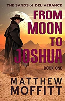 From Moon to Joshua (The Sands of Deliverance Book 1) by [Moffitt, Matthew]