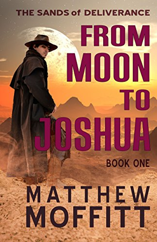Book: From Moon to Joshua (The Sands of Deliverance Book 1) by Matthew Moffitt