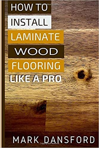 How To Install Laminate Wood Flooring Like A Pro Mark Dansford