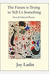 The Future is Trying to Tell Us Something: New & Selected Poems Paperback