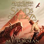 Sands of Nezza: Adventurers Wanted, Book 4 | M. L. Forman