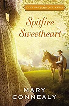 Spitfire Sweetheart: A Four Weddings and A Kiss Novella by [Connealy, Mary]