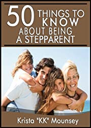 50 Things to Know About Being a Stepparent: Creating a Happy Blended Family (50 Things to Know Parenting Series Book 3) (English Edition)