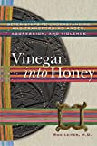Vinegar Into Honey: Seven Steps To Understanding And Transforming Anger, Aggression, And Violence: Seven Steps to Understanding and Transforming Anger, Agression, and Violence