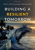"Alice Hill, ""Building a Resilient Tomorrow: How to Prepare for the Coming Climate Disruption"" (Oxford UP, 2019)"