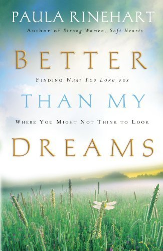 Better Than My Dreams: Finding What You Long For Where You Might Not Think to Look by Rinehart, Paula (2007) Paperback
