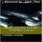 Freedom to Be Oppressed   Thomas Hodge