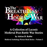 Book Cover for The Breathless Hours of War - A Collection of Laconic Medieval Post-Battle War Stories: Medieval Anthology Picture Book Series - Volume 2