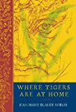 Where Tigers Are at Home, Jean-Marie Blas de Robles, 1590516761