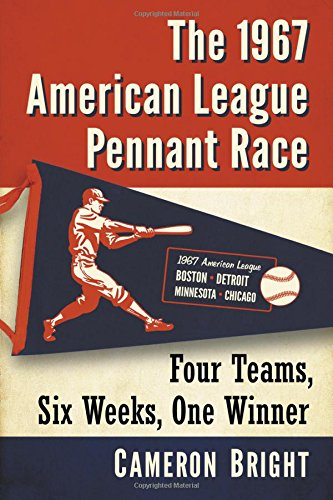 Club Pennant - The 1967 American League Pennant Race: Four Teams, Six Weeks, One Winner