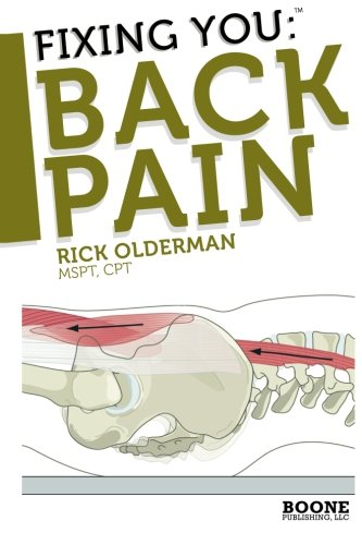 Fixing You: Back Pain: Self-Treatment for Sciatica, Bulging and Herniated Disks, Stenosis, Degenerative Disks, and other