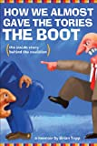 How We Almost Gave the Tories the Boot, Brian Topp, 155277502X