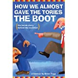 How We Almost Gave the Tories the Boot: The inside story behind the coalitionby Brian Topp