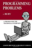 Programming Problems in Ruby: A Primer for the Technical Interview
