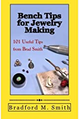 Bench Tips for Jewelry Making: 101 Useful Tips from Brad Smith by Bradford M. Smith (2012-09-29) Paperback