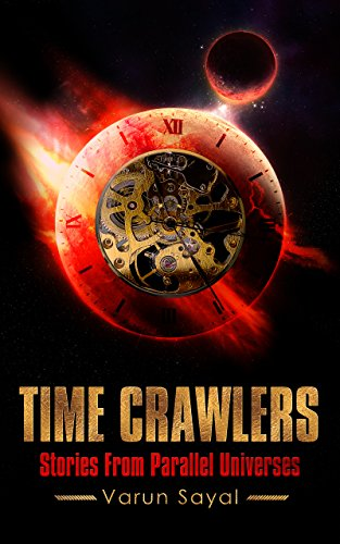 """Time Crawlers - Dystopian Science Fiction Stories around Time Travel, Alien Invasion, Dark Artificial Intelligence, Psychics"" av Varun Sayal"