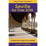 Seville for Free 2016 Travel Guide: 20 Best Free Things To Do in Seville, Sevilla, Andalusia, Spain (More Than Tourism Free City Series)