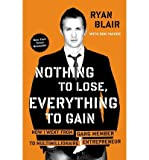 img - for NOTHING TO LOSE, EVERYTHING TO GAIN:By Ryan Blair:Nothing to Lose, Everything to Gain: How I Went from Gang Member to Multimillionaire Entrepreneur [Paperback] (Author), (Contributor) book / textbook / text book