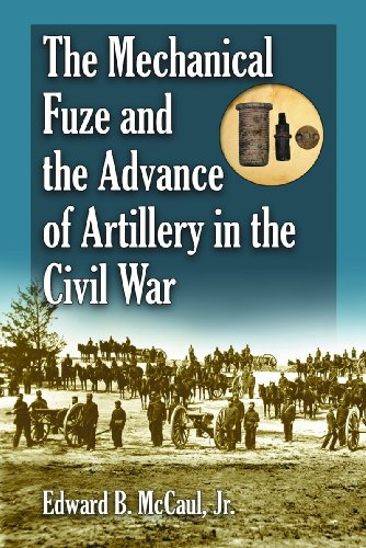 The Mechanical Fuze and the Advance of Artillery in the Civil War ()