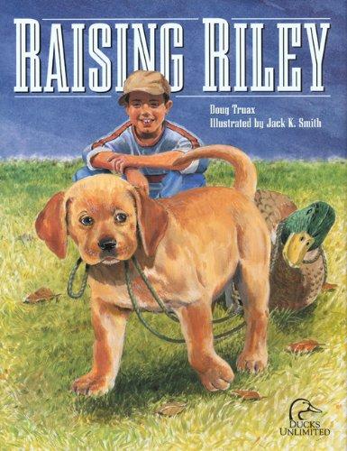 Raising Riley: A Kid's First Lab Puppy