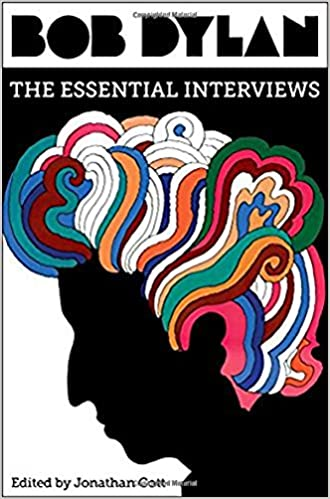 Bob Dylan: The Essential Interviews: Jonathan Cott: 9781501173196:  Amazon.com: Books