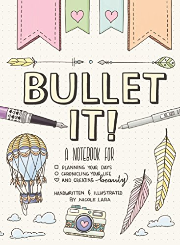 Bullet It!: A Notebook for Planning Your Days, Chronicling Your Life, and Creating Beauty