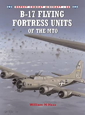 B-17 Flying Fortress Units of the MTO (Combat Aircraft Book 38)