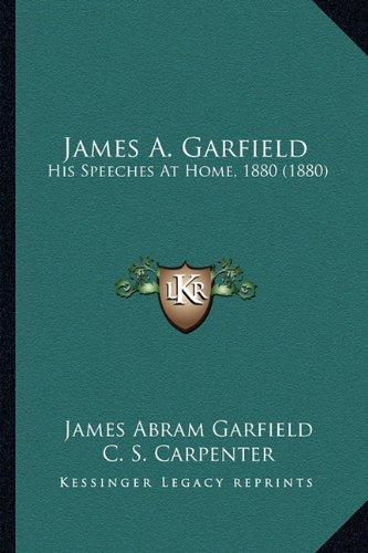 James A. Garfield: His Speeches At Home, 1880
