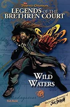 Pirates of the Caribbean: Legends of the Brethren Court: Wild Waters by [Kidd, Rob]