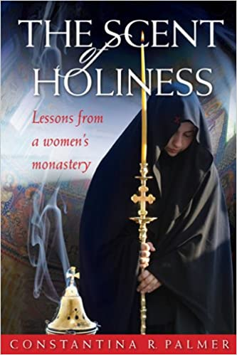 the-scent-of-holiness:-lessons-from-a-womens-monastery by constantina-r-palmer