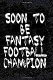 Soon to Be Fantasy Football Champion: Blank Lined Journal - Fantasy Football Notebook