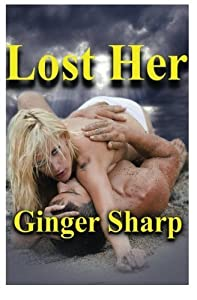Lost Her: (Lost #1) by Ginger Sharp (2013-09-28)