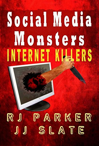 Social Media Monsters: True Stories of Internet Killers (True CRIME Library RJPP Book 16)