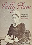 "Jenny Coleman, ""Polly Plum: A Firm and Earnest Woman's Advocate, Mary Ann Colclough, 1836–1885"" (Otago UP, 2017)"