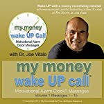 My Money Wake UP Call (TM) Morning Motivating Messages – Volume 1: Start Your Day with Prosperity Expert Dr. Joe Vitale from The Secret | Dr. Joe Vitale