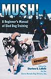 Mush! Revised: A Beginner's Manual of Sled Dog Training