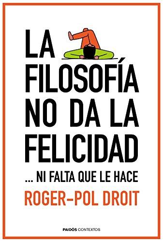 la-filosofia-no-da-la-felicidad-ni-falta-que-le-hace-spanish-edition