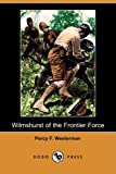 Wilmshurst of the Frontier Force, Percy F. Westerman, 1409946630